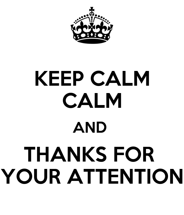 KEEP CALM CALM AND THANKS FOR YOUR ATTENTION Poster   eiroamd   Keep ...