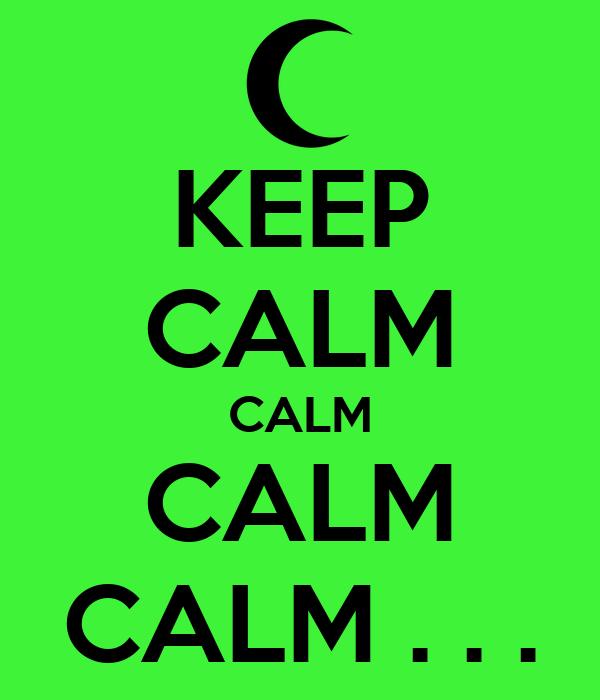 KEEP CALM CALM CALM CALM . . .