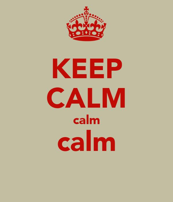 KEEP CALM calm calm