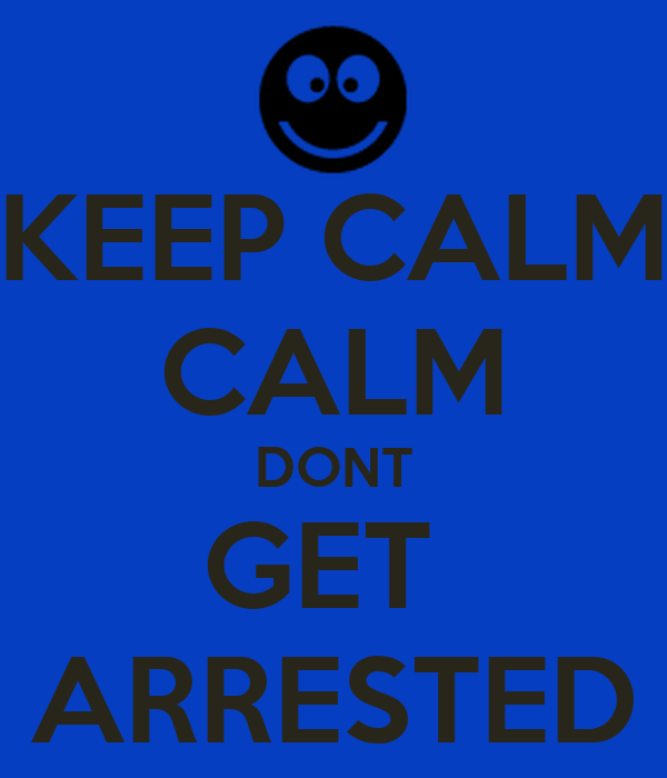 KEEP CALM CALM DONT GET  ARRESTED