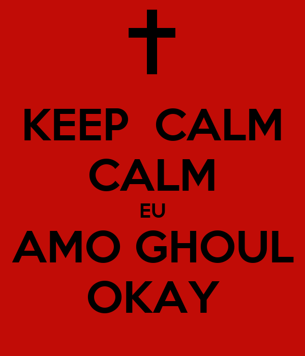 KEEP  CALM CALM EU AMO GHOUL OKAY
