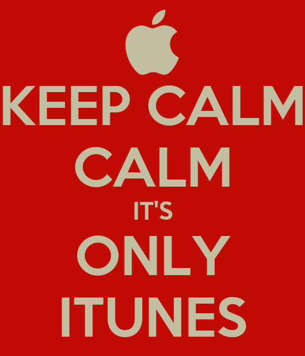 KEEP CALM CALM IT'S ONLY ITUNES