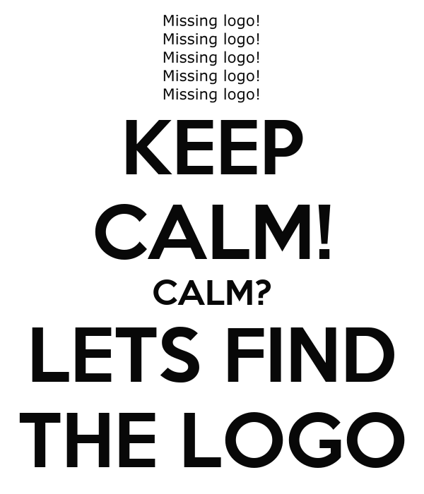 KEEP CALM! CALM? LETS FIND THE LOGO