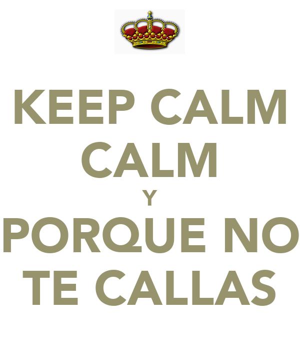 KEEP CALM CALM Y PORQUE NO TE CALLAS