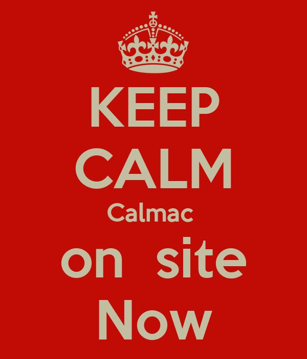 KEEP CALM Calmac  on  site Now