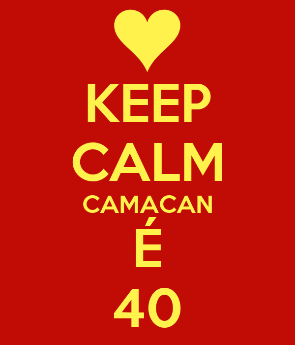 KEEP CALM CAMACAN É 40
