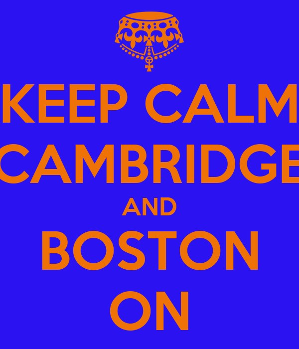KEEP CALM CAMBRIDGE AND BOSTON ON