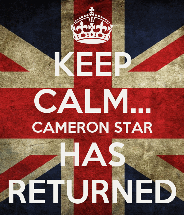 KEEP CALM... CAMERON STAR HAS RETURNED