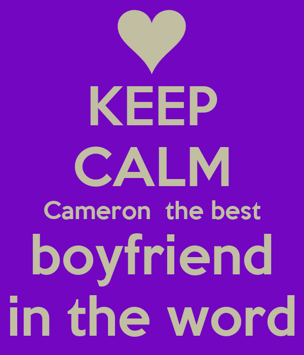 KEEP CALM Cameron The Best Boyfriend In Word