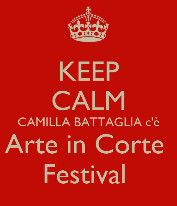 KEEP CALM CAMILLA BATTAGLIA c'è Arte in Corte  Festival