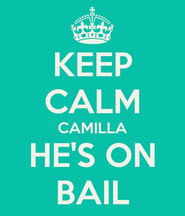 KEEP CALM CAMILLA HE'S ON BAIL