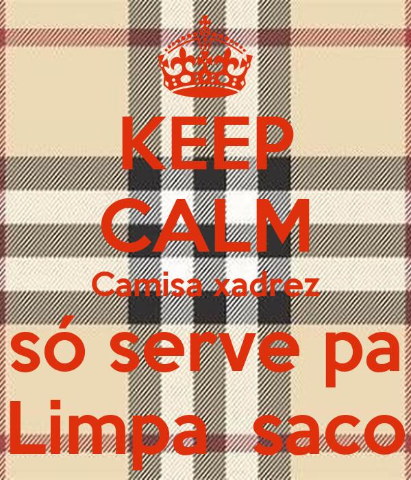 KEEP CALM Camisa xadrez só serve pa Limpa  saco