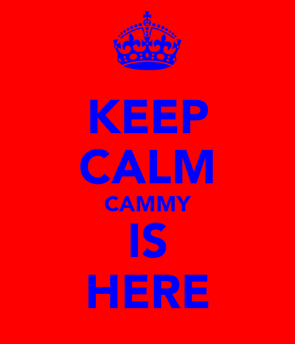 KEEP CALM CAMMY IS HERE