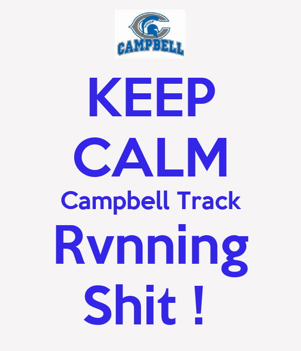 KEEP CALM Campbell Track Rvnning Shit !