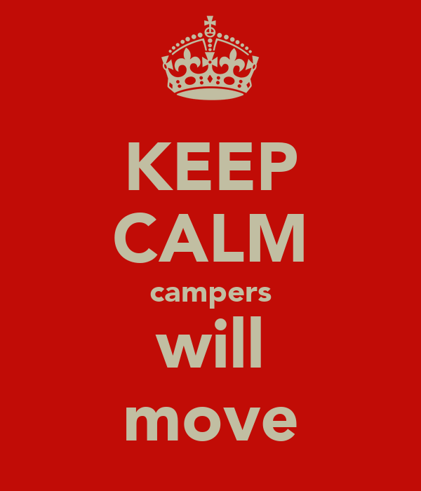 KEEP CALM campers will move