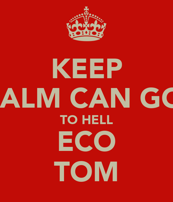 KEEP CALM CAN GO  TO HELL ECO TOM