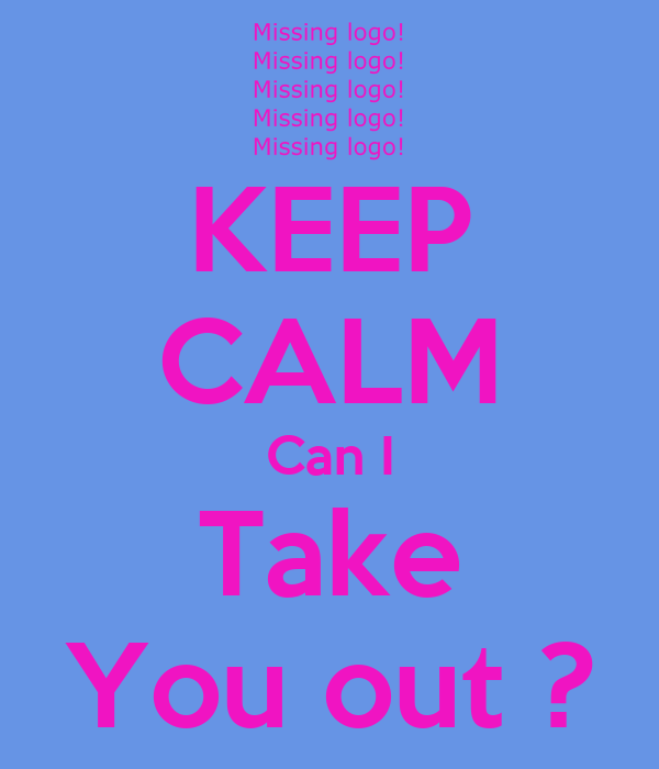 KEEP CALM Can I Take You out ?