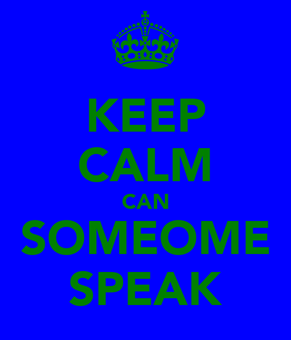 KEEP CALM CAN SOMEOME SPEAK