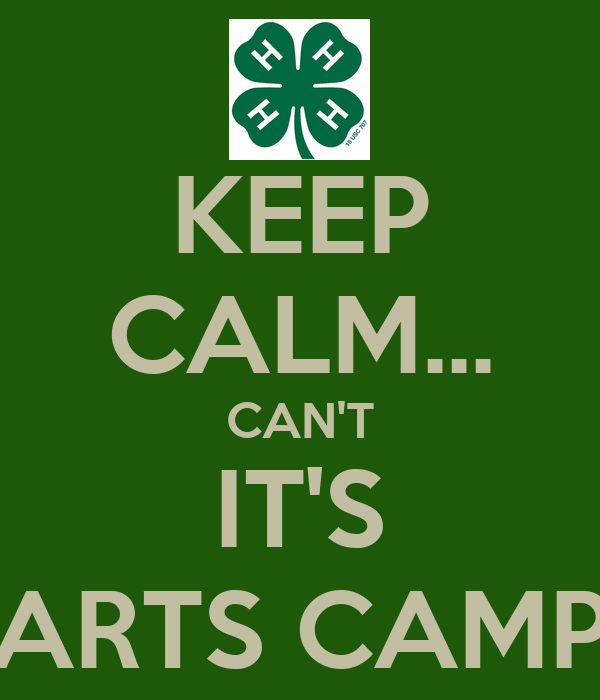 KEEP CALM... CAN'T IT'S ARTS CAMP