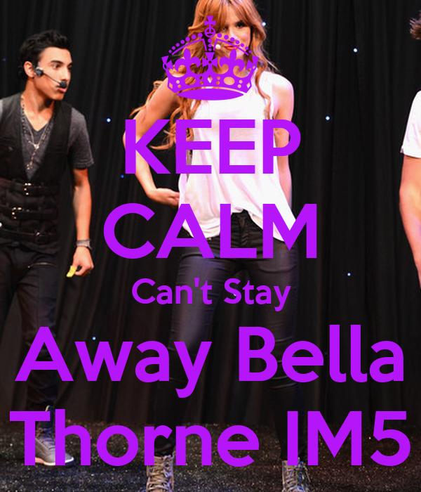 KEEP CALM Can't Stay Away Bella Thorne IM5