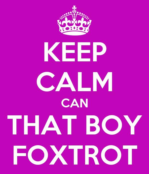 KEEP CALM CAN THAT BOY FOXTROT
