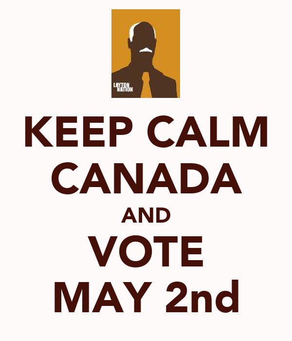 KEEP CALM CANADA AND VOTE MAY 2nd