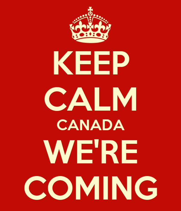KEEP CALM CANADA WE'RE COMING