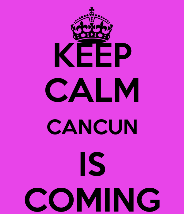 KEEP CALM CANCUN IS COMING