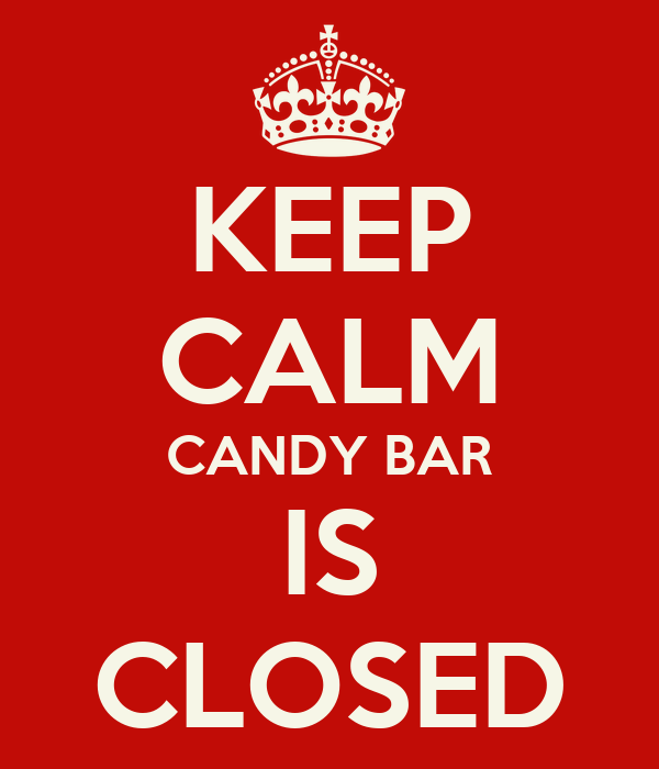 KEEP CALM CANDY BAR IS CLOSED