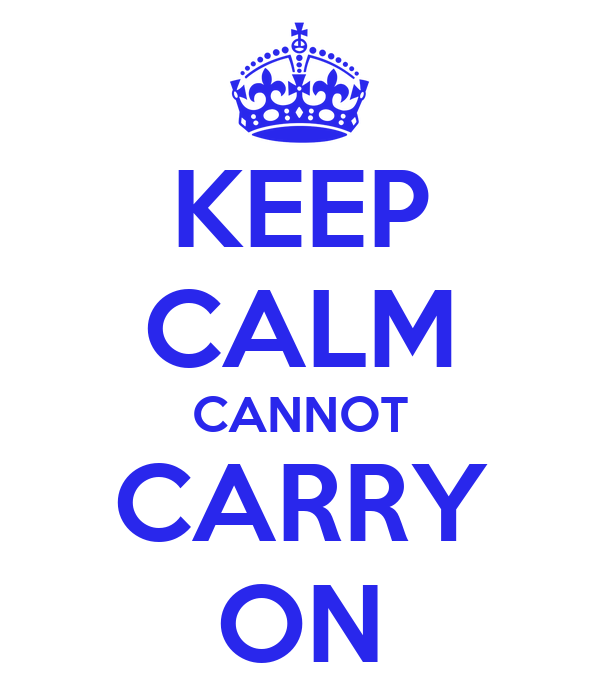KEEP CALM CANNOT CARRY ON