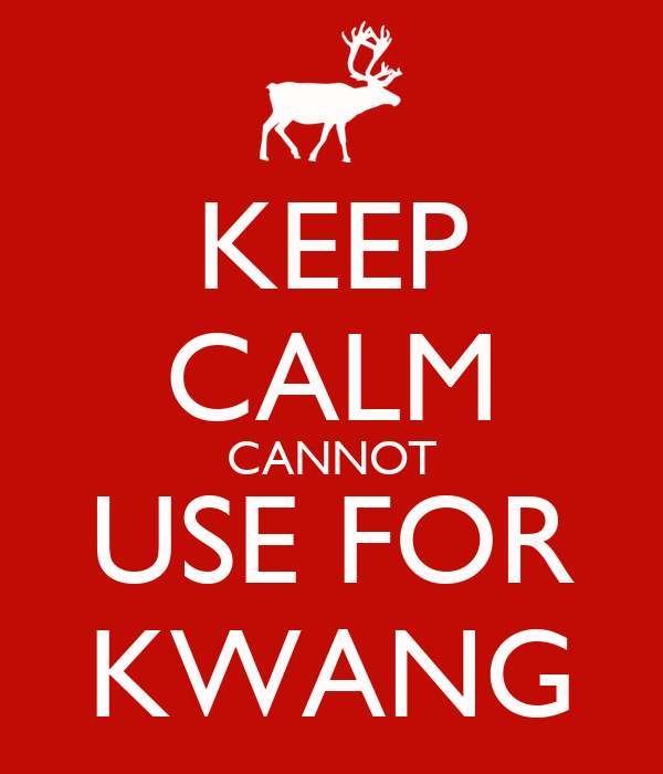 KEEP CALM CANNOT USE FOR KWANG