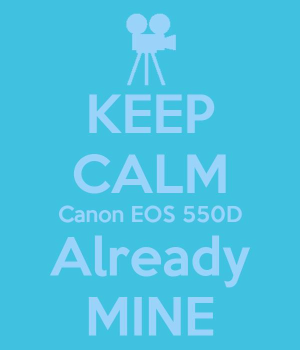 KEEP CALM Canon EOS 550D Already MINE