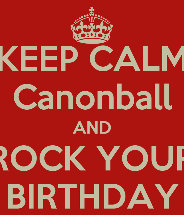 KEEP CALM Canonball AND ROCK YOUR BIRTHDAY