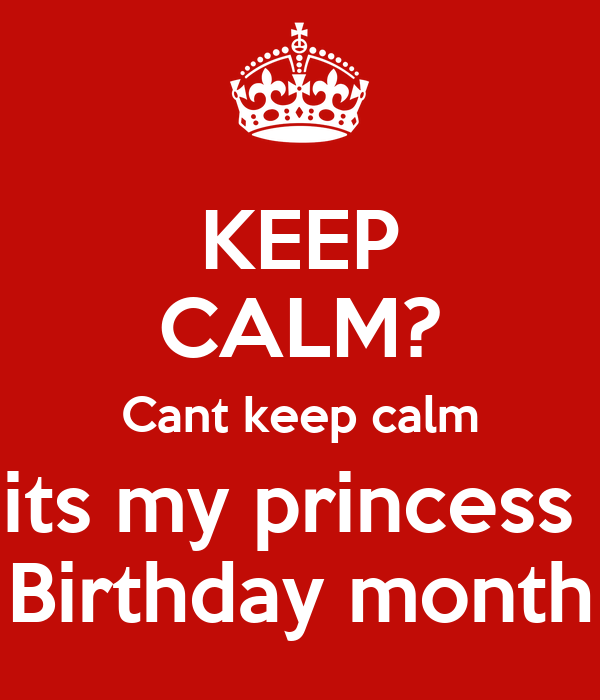 KEEP CALM? Cant keep calm its my princess  Birthday month