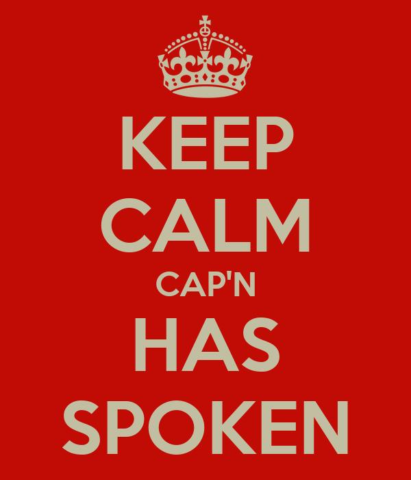 KEEP CALM CAP'N HAS SPOKEN