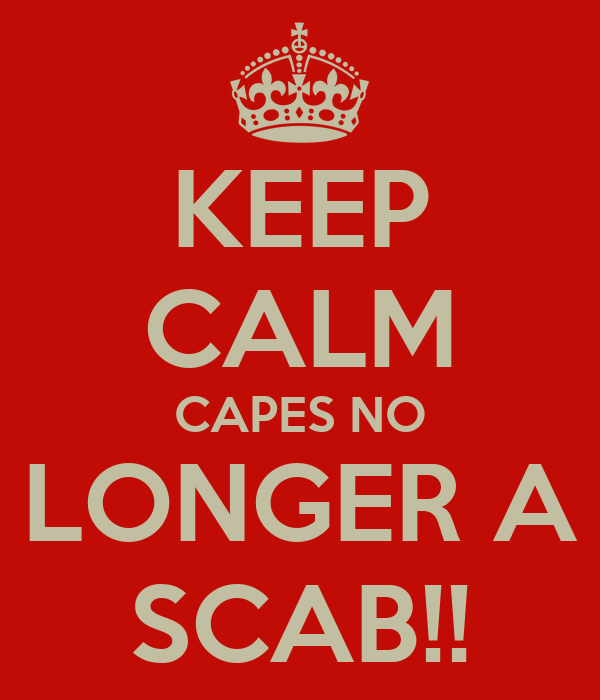 KEEP CALM CAPES NO LONGER A SCAB!!