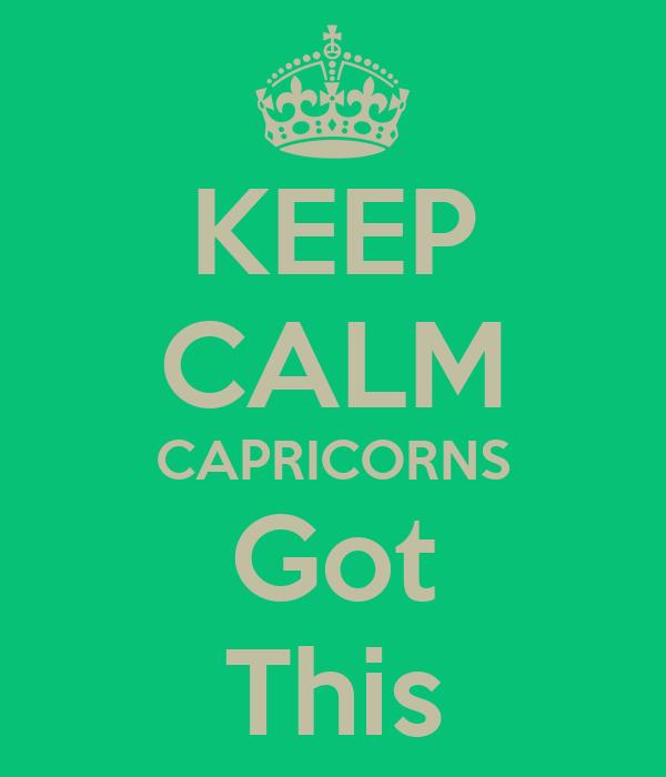 KEEP CALM CAPRICORNS Got This