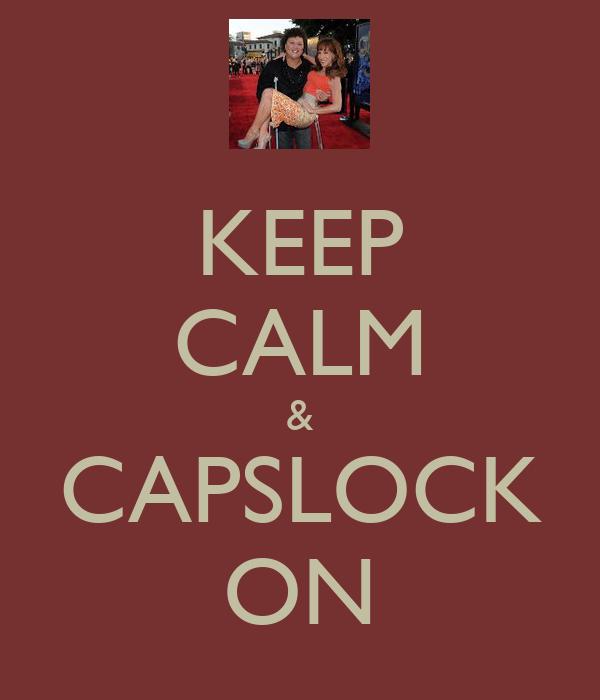 KEEP CALM & CAPSLOCK ON