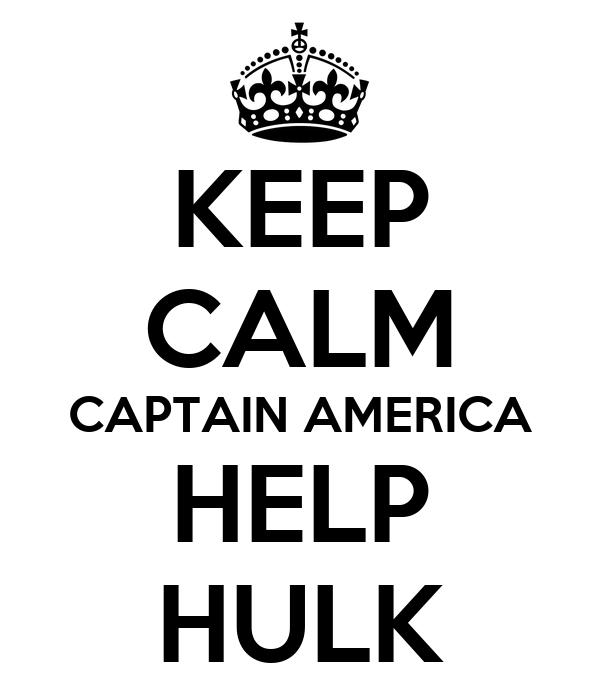 KEEP CALM CAPTAIN AMERICA HELP HULK