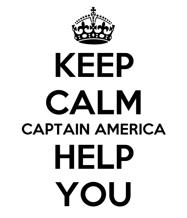 KEEP CALM CAPTAIN AMERICA HELP YOU