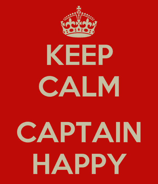 KEEP CALM  CAPTAIN HAPPY