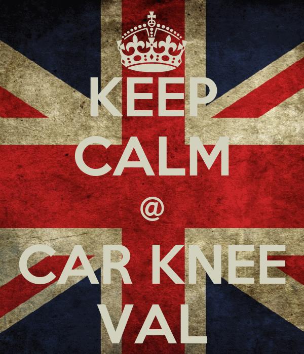 KEEP CALM @ CAR KNEE VAL