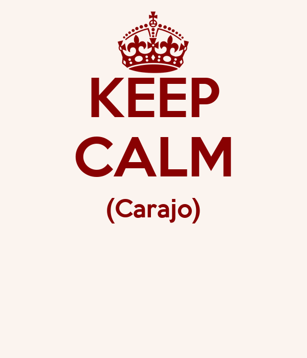 KEEP CALM (Carajo)