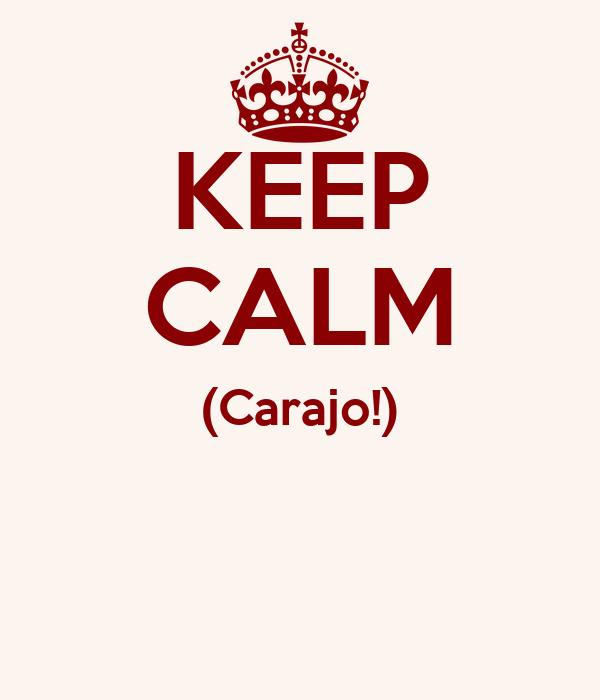 KEEP CALM (Carajo!)