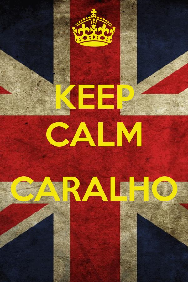 KEEP CALM  CARALHO