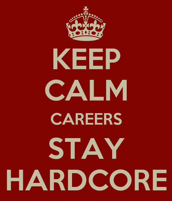 KEEP CALM CAREERS STAY HARDCORE