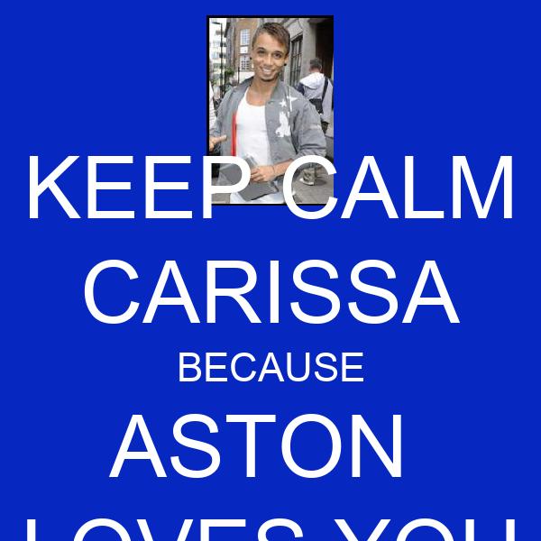 KEEP CALM CARISSA BECAUSE ASTON  LOVES YOU