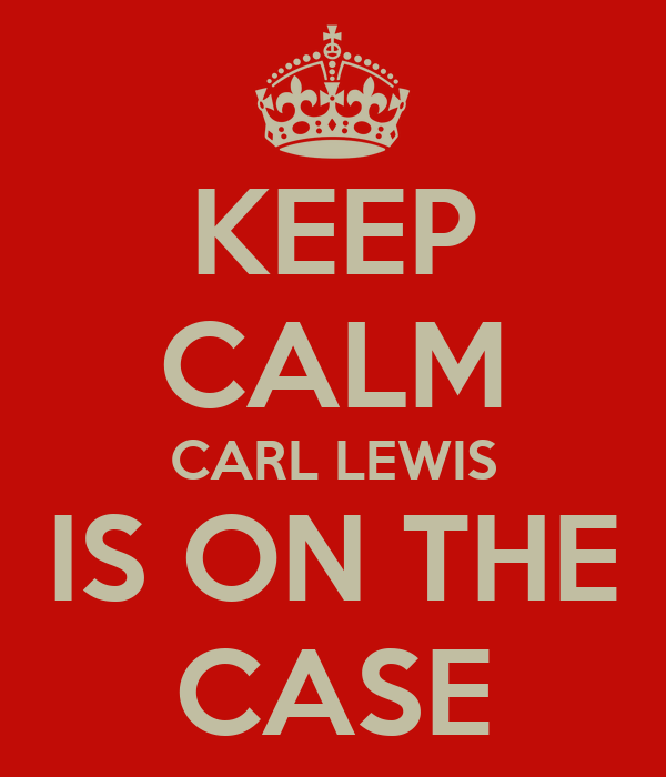KEEP CALM CARL LEWIS IS ON THE CASE