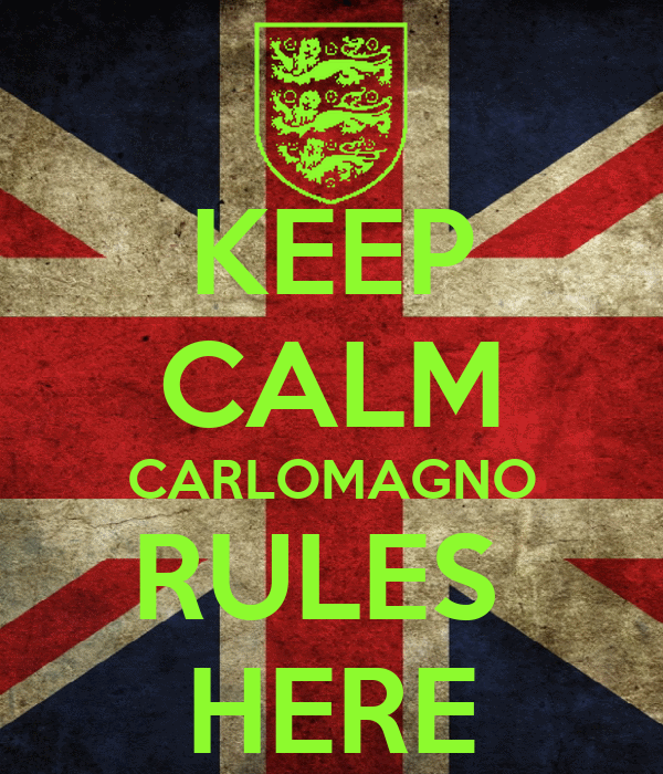 KEEP CALM CARLOMAGNO RULES  HERE