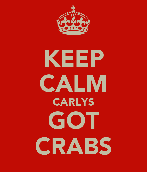 KEEP CALM CARLYS GOT CRABS